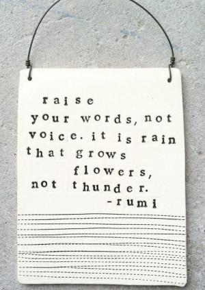 rain grows flowers, not thunder – Rumi #quote #life #wisdom