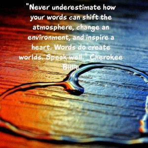 Never underestimate how your words can shift the atmosphere, change an ...