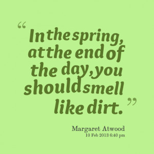 In The Spring, At the end Of The Day, You Should Smell Like Dirt ...