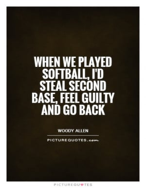 ... steal second base, feel guilty and go back Picture Quote #1