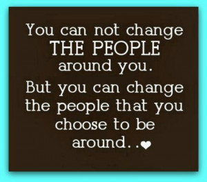 Change the people you are around...