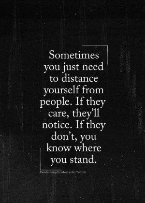 Sometimes you just need to distance yourself from people...