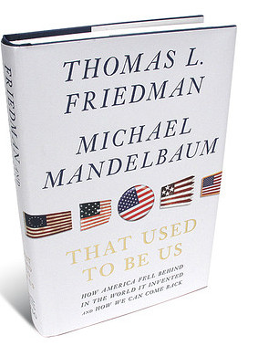 That Used to Be Us , by Thomas Friedman and Michael Mandelbaum