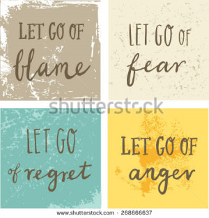 ... and encouraging quote - Let Go Of blame fear regret anger
