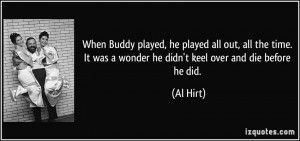 When Buddy played, he played all out, all the time. It was a wonder he ...