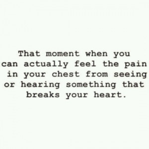 ... in your chest from seeing or hearing something that breaks your heart