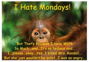 Hate Mondays! I Hate Work