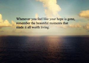 Whenever you feel like your hope is gone remember the beautiful ...