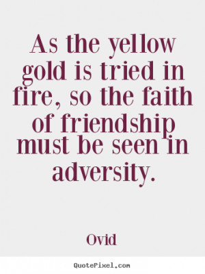 Ovid Quotes - As the yellow gold is tried in fire, so the faith of ...