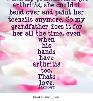 have arthritis too thats love unknown more love quotes success quotes ...