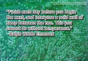 Finish Each Day Before You Begin The Next