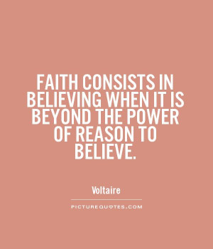 FAITH CONSISTS IN BELIEVING WHEN IT IS BEYOND THE POWER OF REASON TO ...