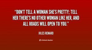 quote-Jules-Renard-dont-tell-a-woman-shes-pretty-tell-89523.png