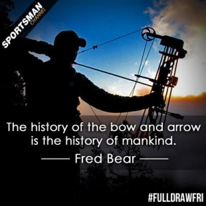 Wise words from the Father of Bowhunting | Hunting and Fishing Quotes