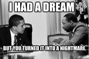 believeinyouramerica:so true so true. I hate Obama. MLK would hate ...