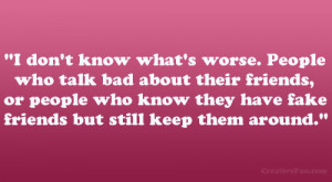 what's worse. People who talk bad about their friends, or people ...