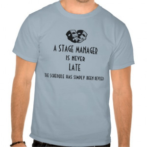 Stage Manager is Never Late T-shirt