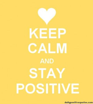 Keep calm and stay positive