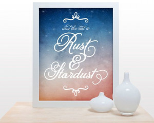And The Rest is Rust and Stardust 11x14 Poster wall by noodlehug, $25 ...