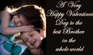 Happy Valentines Day wishes for brother, Valentines Day picture quotes ...