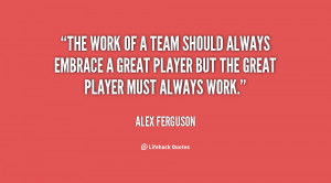 quote-Alex-Ferguson-the-work-of-a-team-should-always-14595.png