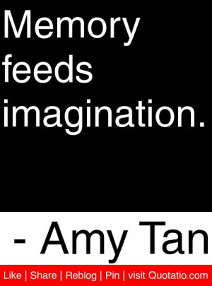 memory feeds imagination amy tan # quotes # quotations