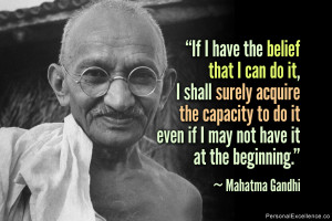 "... do it even if I may not have it at the beginning."" ~ Mahatma Gandhi"