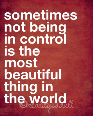 Sometimes not being in control is the most beautiful thing in the ...