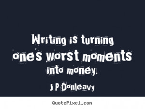 great inspirational quotes from j p donleavy make personalized quote ...
