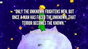 quote-Antoine-de-Saint-Exupery-only-the-unknown-frightens-men-but-once ...