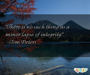 There is no such thing as a minor lapse of integrity .