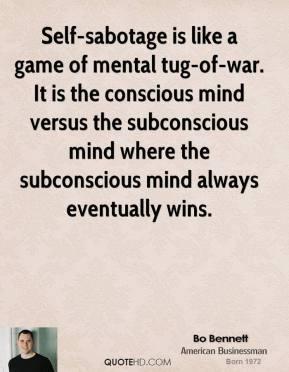 Self-sabotage is like a game of mental tug-of-war. It is the conscious ...