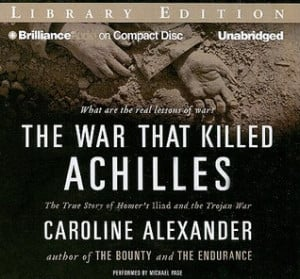 ... Killed Achilles: The True Story of Homer's Iliad and the Trojan War
