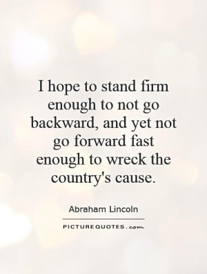 to stand firm enough to not go backward, and yet not go forward fast ...