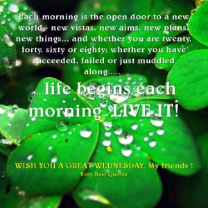Each morning is the open door to a new world - new vistas, new aims ...