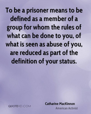 To be a prisoner means to be defined as a member of a group for whom ...