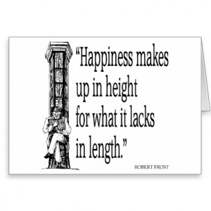 Robert Frost - Quote - Happiness - Quotes Sayings Card