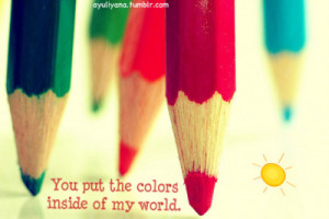 You put the colors inside my world.