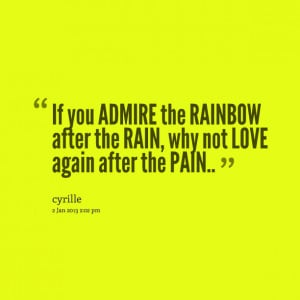 Quotes Picture: if you admire the rainbow after the rain, why not love ...