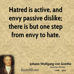... , and envy passive dislike; there is but one step from envy to hate