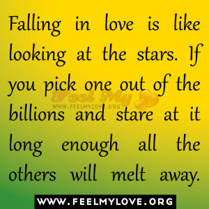Falling in love is like looking at the stars. If you pick one out of ...