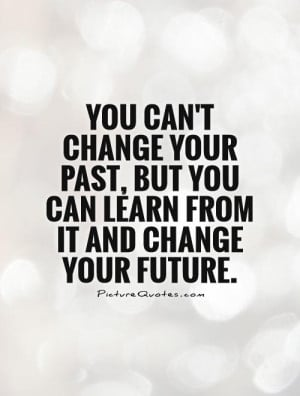 Change Quotes Future Quotes Past Quotes Past And Future Quotes