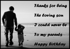 Thanks for being the loving son I could never be to my parents. Happy ...