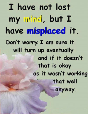 have not lost my mind...