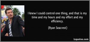 ... my time and my hours and my effort and my efficiency. - Ryan Seacrest