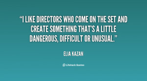 like directors who come on the set and create something that's a ...