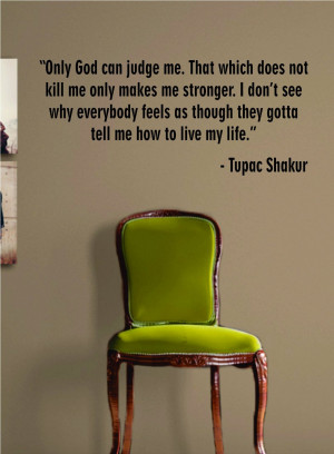 2pac Quotes About God Tupac only god can judge me
