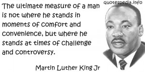 Martin Luther King Jr - The ultimate measure of a man is not where he ...