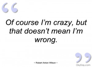 of course i'm crazy robert anton wilson