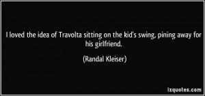 ... on the kid's swing, pining away for his girlfriend. - Randal Kleiser